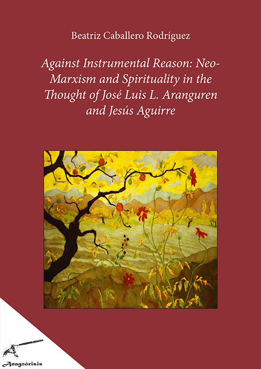Against Instrumental Reason: Neo-Marxism and Spirituality in the Thought of José Luis L. Aranguren and Jesús Aguirre